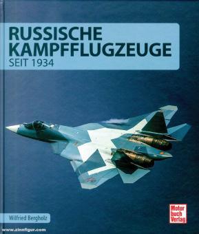 Bergholz, Wilfried: Russische Kampfflugzeuge seit 1934