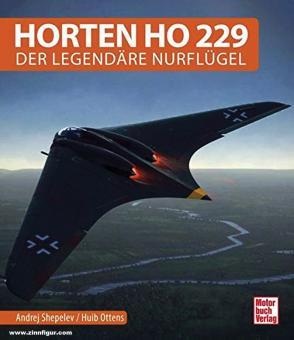 Shepelev, Andrei/Ottens, Huib: Horten Ho 229. Der legendäre Nurflügel