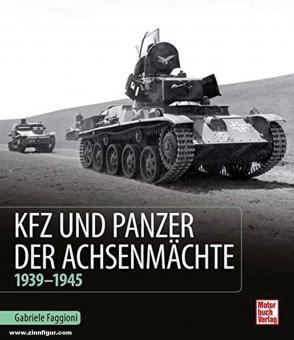 Faggioni, Gabriele: Kfz und Panzer der Achsenmächte. 1939 - 1945