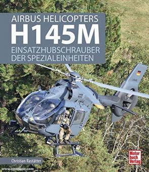 Raststätter, Christian: Airbus Helicopters H145M. Einsatzhubschrauber der Spezialeinheiten