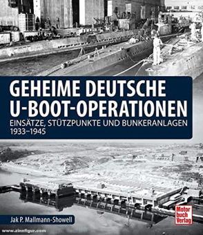 Mallmann-Showell, Jak P.: Geheime deutsche U-Boot-Operationen - Einsätze, Stützpunkte und Bunkeranlagen 1933-1945