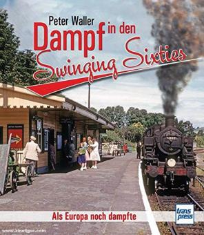Waller, Peter: Dampf in den Swinging Sixties. Als Europa noch dampfte