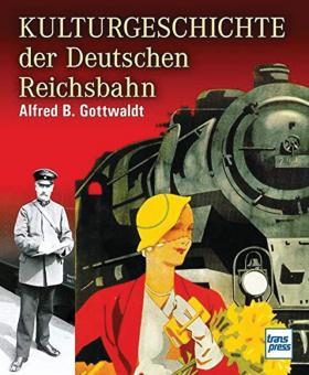 Gottwaldt, Alfred B.: Kulturgeschichte der Deutschen Reichsbahn