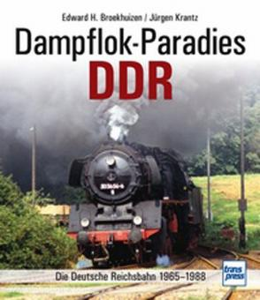 Broekhuizen, E. H./Krantz, J.: Dampflok-Paradies DDR. Die Deutsche Reichsbahn 1965-1988