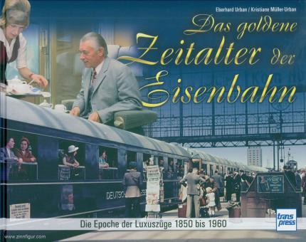 Urban, E.: Das goldene Zeitalter der Eisenbahn. Die Epoche der Luxuszüge 1850 bis 1960