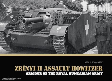Bonhardt, A.: Zrinyi II Assault Howitzer. Armour of the Royal Hungarian Army