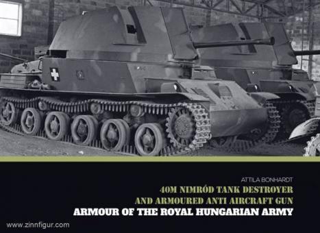 Bonhardt, A.: 40M Nimród Tank Destroyer and armoured anti-aircraft Gun. Armour of the Royal Hungarian Army