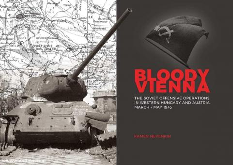 Nevenkin, Kamen: Bloody Vienna. The Soviet Offensive Operations in Western Hungary and Austria, March-May 1945
