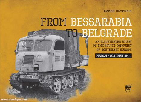 Nevenkin, Kamen: From Bessarabia to Belgrade. An Illustrated Study of the Soviet Conquest of Southeast Europe, March-October 1944