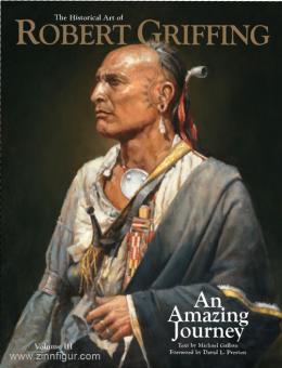 Galban, Michael (Text) / Preston, David L. (Vorwort): The Historical Art of Robert Griffing. An Amazing Journey