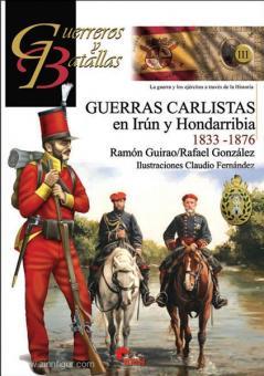 Guirao, R./Gonzalez, R./Fernandez, C. (Illustr.): Guerras Carlistas en Irun y Hondarribia 1833 y 1876