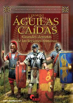 Belmonte, Juan Gonzáles/García, Antonio Carrasco/Canales, Francisco Martínez (Illustr.): Águilas caídas. Grandes derrotas de las legiones romanas