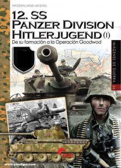 Afiero, Massimiliano: 12. SS Panzer Division Hitlerjugend. Band 1: Du su formación a la Operación Goodwood