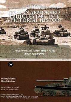 Massacci, L./Guglielmi, D.: Italian armoured Vehicles 1940-1943: A pictorial History. I Vecoli corazzati italiani 1940-1943. Album fotografico