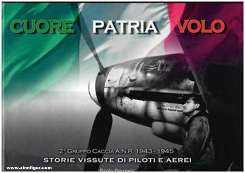 Cuore Patria Volo 2° Gruppo Caccia A.N.R. 1943-1945. Storie Vissute di Piloti E Aerei