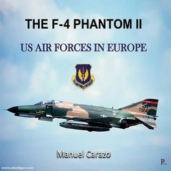 Carazo, Manuel: The F-4 Phantom II. US Air Forces in Europe