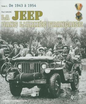 Gaujac, P.: La Jeep dans l'Armée Francaise. Band 1: 1943-1954, de la Tunisie à Indochine