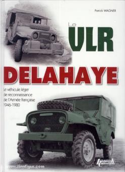 Wagner, Patrick: VLR Delahaye. Le vehicule leger de reconnaissance de l'Armee francaise 1946-1980