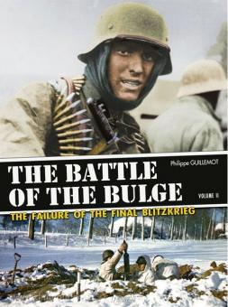 Guillemot, P.: The Battle of the Bulge. The Failure of the Final Blitzkrieg. Band 2