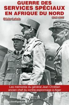 Lahaie, O.: Guerre des Services Speciaux en Afrique du Nord D'après les souvenirs inedits du general Jean Chretien, ancien chef du contre-espionnage a Alger (1918-1947)