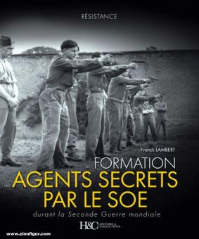 Lambert, Franck: La formation des agents secrets par le SOE durant la Seconde Guerre mondiale. Collection Résistance