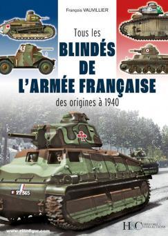 Vauvillier, Francois: Tous les blindés de l'armée française. Des origines à 1940