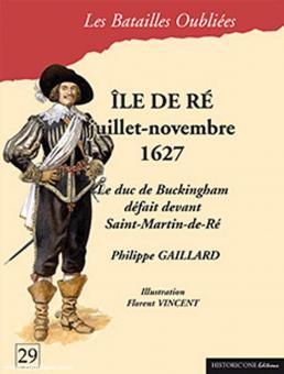 Gaillard, Philippe/Vincent, Florent (Illustr.): Ile de Ré juillet-novembre 1627. Le Duc de Buckingham défait devant Saint-Martin-de-Ré