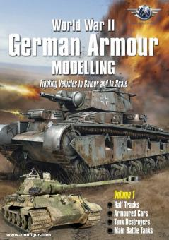 World War II German Armour Modelling. Fighting Vehicles in Colkour and in Scale. Teil 1