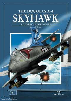 Evans, Andy: The Douglas A-4 Skyhawk. A Comprehensive Guide