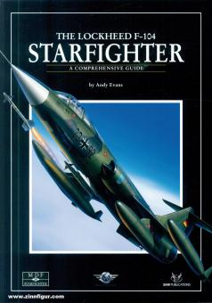 Evans, Andy: The Lockheed F-104 Starfighter. A Comprehensive Guide