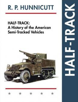 Hunnicutt, R. P.: Half-Track. A History of American Semi-Tracked Vehicles