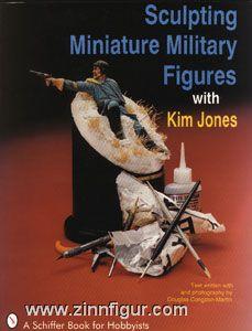 Jones, K.: Sculpting Miniature Military Figures with Kim Jones
