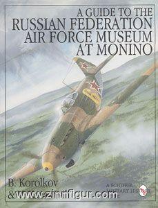 Korolkov, B./Kazashvili, V.: A Guide to the Russian Federation Air Force Museum at Monino