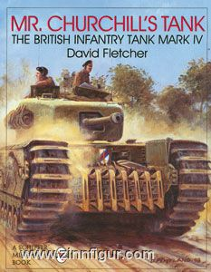 Fletcher, D.: Mr. Churchill's Tank. The british Infantry Tank Mark IV