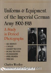 Woolley, C.: Uniforms & Equipment of the Imperial German Army 1900-1918. A Study in Period Photographs. Band 2