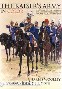Woolley, C.: The Kaiser's Army in Color: Uniforms of the Imperial German Army as Illustrated by Carl Becker. 1890-1910
