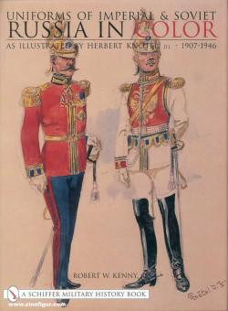 Kenny Jr., W. K.: Uniforms of Imperial & Soviet Russia in Color as Illustrated by Herbert Knötel, Jr. 1907-1946