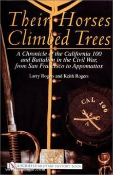Rogers, L.&K.: Their Horses Climbed Trees: A Chronicle of the California 100 and Battalion in the Civil War, from San Francisco to Appomattox