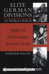 Haupt, W.: Elite German Divisions in World War II. Waffen-SS- Fallschirmjager - Mountain Troops