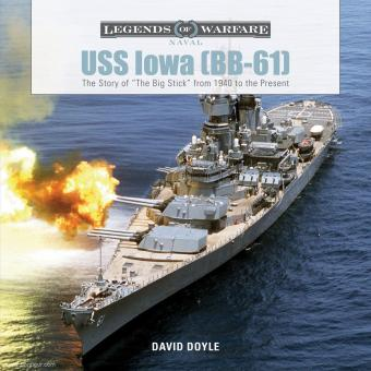 """Doyle, David: USS Iowa (BB-61). The Story of """"The Big Stick"""" from 1940 to the Present"""