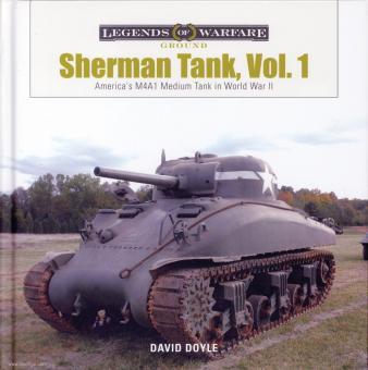 Doyle, David: Sherman Tank. Volume 1: America's M4A1 Medium Tank in World War II