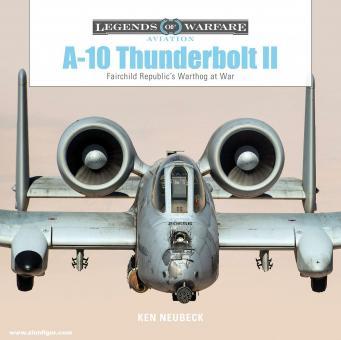 Neubeck, Ken: A-10 Thunderbolt II. Fairchild Republic's Warthog at War