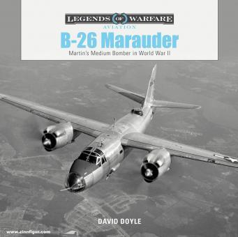Doyle, David: B-26 Marauder. Martin's Medium Bomber in World War II