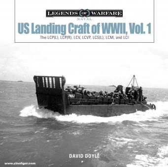 Doyle, David: US Landing Craft of WWII. Band 1: The LCP(L), LCP(R), LCV, LCVP, LCS(L), LCM, and LCI