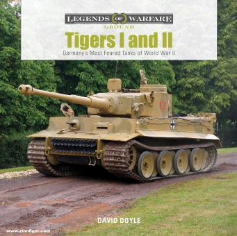 Doyle, David: Tiger I and Tiger II. Germany's Most Feared Tanks of World War II