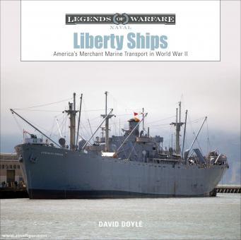 Doyle, David: Liberty Ships. America's Merchant Marine Transport in World War II