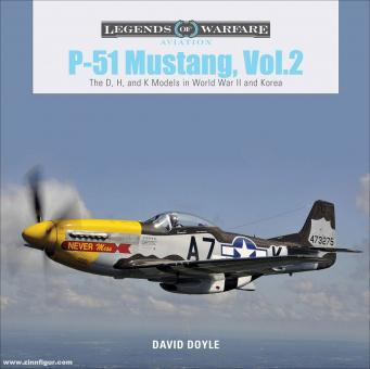 Doyle, David: P-51 Mustang. Band 2: P-51 Mustang, The D, H, and K Models in World War II and Korea
