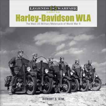 Kim, Robert S.: Harley-Davidson WLA. The Main US Military Motorcycle of World War II