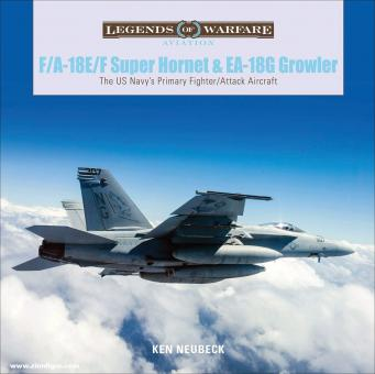 Neubeck, Ken: F/A-18 E/F Super Hornet & EA-18G Growler. The US Navy's Primary Fighter/Attack Aircraft