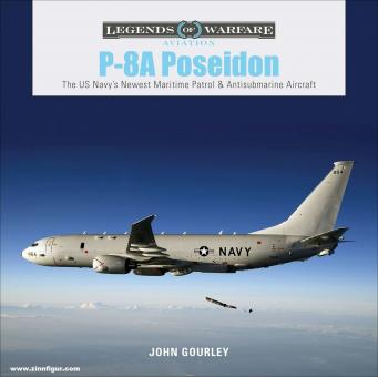 Gourley, John: P-8A Poseidon. The US Navy's Newest Maritime Patrol & Antisubmarine Aircraft